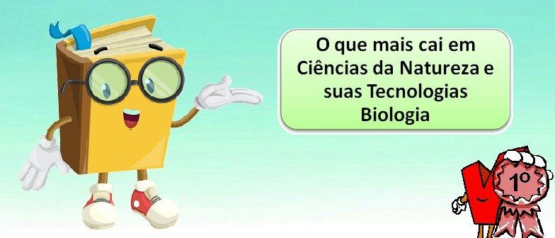 O que mais cai em Ciências da Natureza e suas Tecnologias Biologia Vestibular1
